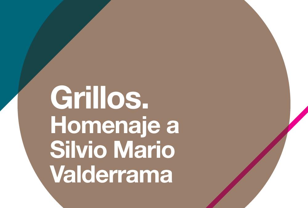Grillos. Homenaje a Silvio Mario Valderrama